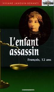 Viviane Janouin-Benanti - L'Enfant assassin - François, 12 ans.