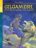 Viviane Koenig - Gilgamesh - Le roi qui ne voulait pas mourir.