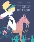 Viviane Koenig et Marie Caillou - La véritable histoire du cheval de Troie.
