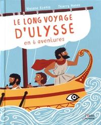 Viviane Koenig et Thierry Manès - Le long voyage d'Ulysse en 6 aventures.