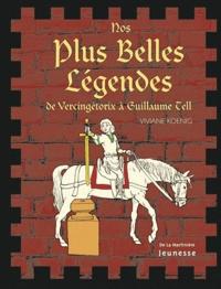 Viviane Koenig - Nos plus belles légendes - De Vercingétorix à Guillaume Tell.