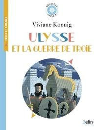 Viviane Koenig - Ulysse et la guerre de Troie - Cycle 3.