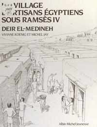 Viviane Koenig et Michel Jay - Un village d'artisans égyptiens sous Ramsès IV, Deir El-Medineh.