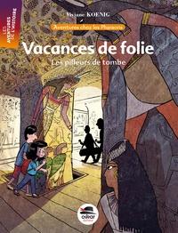 Viviane Koenig - Vacances de folie - Les pilleurs de tombe.