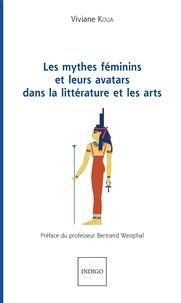 Viviane Koua - Les mythes féminins et leurs avatars dans la littérature et les arts.