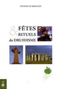 Viviane Le Moullec - Fêtes et rituels du Druidisme - Spiritualisez les grands moments de votre vie avec tous ces rituels millénaires qui vous sont enfin transmis.
