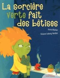 Viviane Lelong-Verdier et Anne Mahler - La sorcière verte fait des bêtises.