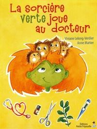 Viviane Lelong-Verdier et Anne Mahler - La sorcière verte joue au docteur.