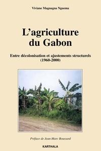 Viviane Magnagna Nguema - L'agriculture du Gabon - Entre décolonisation et ajustements structurels (1960-2000).