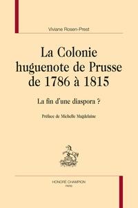 La colonie huguenote de Prusse de 1786 à 1815- La fin d'une diaspora ? - Viviane Rosen-Prest pdf epub
