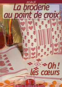 Viviane Rousset et Corinne Vignane - La broderie au point de croix - Oh ! Les coeurs.