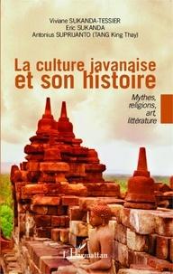 Viviane Sukanda-Tessier et Antonius Suprijanto - La culture javanaise et son histoire - Mythes, religions, art, littérature.