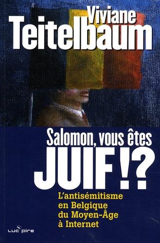 Viviane Teitelbaum - Salomon, vous êtes juif !? - L'antisémitisme en Belgique, du Moyen Age à Internet.