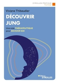 Viviane Thibaudier - Découvrir Jung - Une voie thérapeutique pour devenir soi.