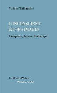 Viviane Thibaudier - L'inconscient et ses images - Complexe, imago, archétype.