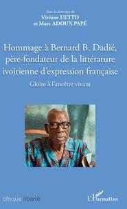 Viviane Uetto et Marc Adoux Papé - Hommage à Bernard Dadié, père-fondateur de la littérature ivoirienne d'expression française - Gloire à l'ancêtre vivant.