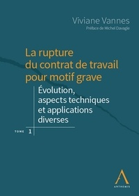La rupture du contrat de travail pour motif grave - Tome 1, Evolution, aspects techniques et applications.pdf