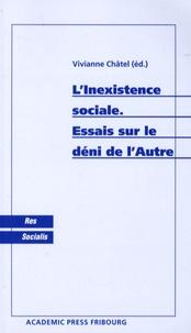 Vivianne Châtel - L'inexistence sociale - Essais sur le déni de l'Autre.