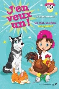 Vivianne Moreau - J'en veux un !  : Un chien, un chat, une poule ?.