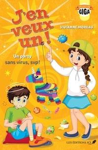 Vivianne Moreau - J'en veux un !  : Un party sans virus, svp !.