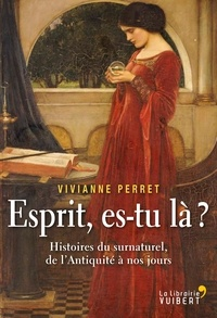 Esprit, es-tu là ?- Histoires du surnaturel, de l'Antiquité à nos jours - Vivianne Perret |
