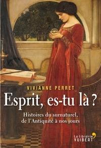 Vivianne Perret - Esprit, es-tu là ? - Histoires du surnaturel, de l'Antiquité à nos jours.