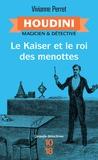 Vivianne Perret - Houdini, magicien & détective Tome 2 : Le Kaiser et le roi des menottes.