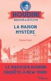 Vivianne Perret - Houdini, magicien & détective Tome 4 : La maison mystère.