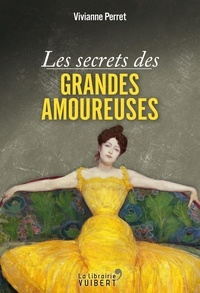 Vivianne Perret - Les secrets des grandes amoureuses.