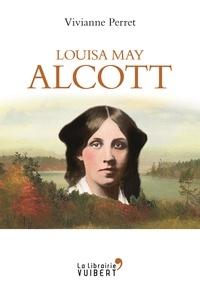 Vivianne Perret - Louisa May Alcott - la mère des filles du docteur March 1832-1888.