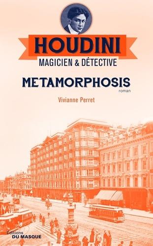 Vivianne Perret - Metamorphosis - Houdini Magicien et détective - tome 1.