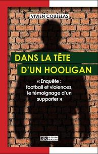 Vivien Couzelas - Dans la tête d'un hooligan - Enquête : football et violences, le témoignage d'un supporter.