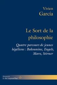 Vivien Garcia - Le sort de la philosophie - Quatre parcours de jeunes hégéliens : Bakounine, Engels, Marx, Stirner.