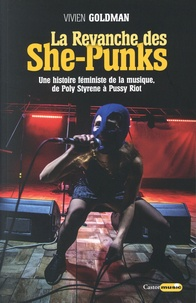 Vivien Goldman - La Revanche des She-Punks - Une histoire féministe de la musique, de Poly Styrene à Pussy Riot.