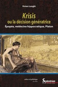 Vivien Longhi - Krisis ou la décision génératrice - Epopée, médecine hippocratique, Platon.