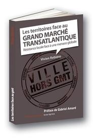 Vivien Rebière - Les territoires face au grand marché transatlantique - Resistance locale face à une menace global.