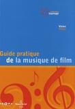 Vivien Villani - Guide pratique de la musique de film - Pour une utilisation inventive et raisonnée de la musique au cinéma.
