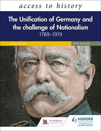 Vivienne Sanders - Access to History: The Unification of Germany and the Challenge of Nationalism 1789–1919, Fifth Edition.