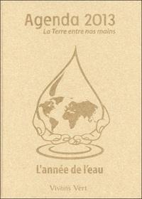 Vivons Vert - Agenda 2013 La Terre entre nos mains - L'année de l'eau.