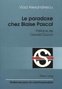 Vlad Alexandrescu - Le paradoxe chez Blaise Pascal - Préface de Oswald Ducrot.