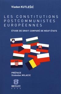 Vladan Kutlesic - Les constitutions postcommunistes européennes - Etude de droit comparé de neuf Etats.