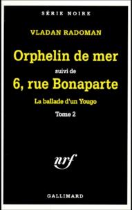 Vladan Radoman - La ballade d'un Yougo Tome 2 : Orphelin de mer suivi de 6, rue Bonaparte.