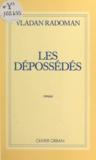 Vladan Radoman - Les Dépossédés.
