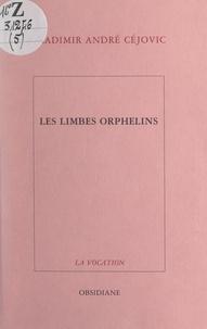Vladimir André Céjovic - Les limbes orphelins.