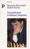 Vladimir Barsky et Alexandre Morozevitch - Comment déjouer la défense Tchigorine.