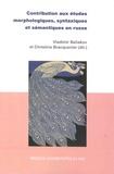 Vladimir Beliakov et Christine Bracquenier - Contribution aux études morphologiques, syntaxiques et sémantiques en russe.