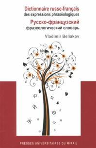 Vladimir Beliakov - Dictionnaire russe-français des expressions phraséologiques.