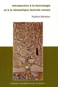 Vladimir Beliakov - Introduction à la lexicologie et à la sémantique lexicale russes.