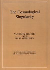 Vladimir Belinski et Marc Henneaux - The Cosmological Singularity.