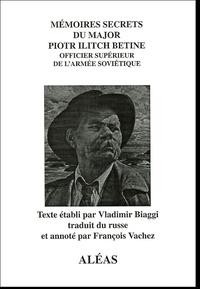 Vladimir Biaggi - Mémoires secrets du major Piotr Ilitch Bétine, officier supérieur de l'armée soviétique.